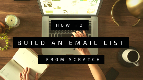 How to Build an Email List From Scratch: Your Complete Guide